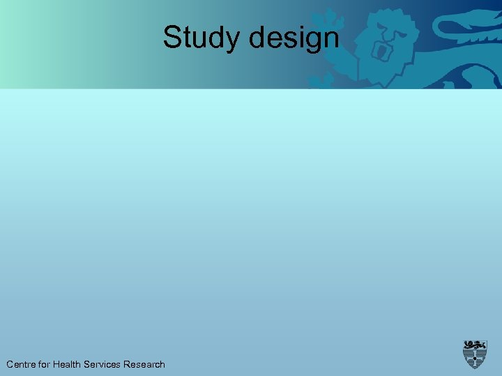 Study design Centre for Health Services Research