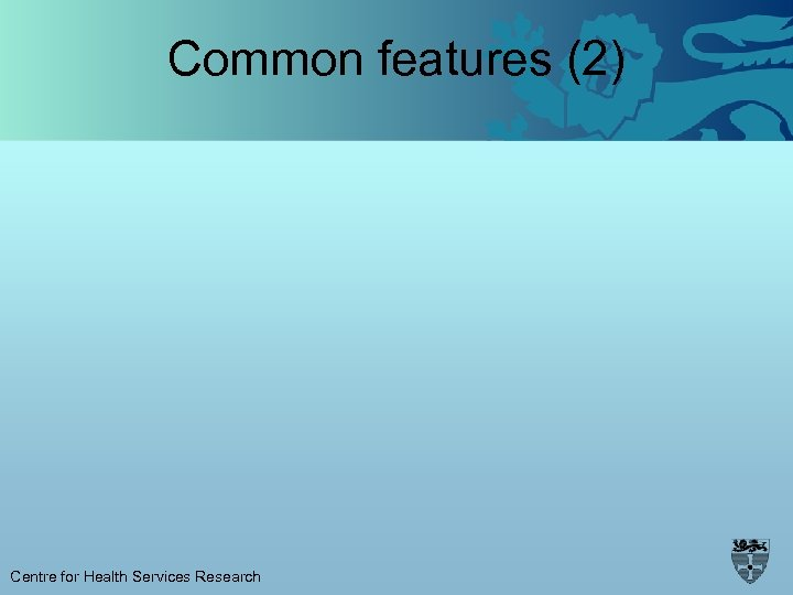 Common features (2) Centre for Health Services Research