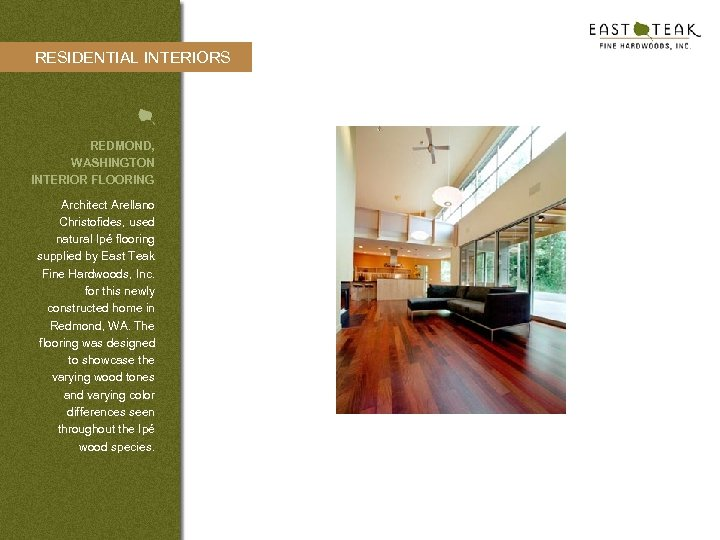 RESIDENTIAL INTERIORS REDMOND, WASHINGTON INTERIOR FLOORING Architect Arellano Christofides, used natural Ipé flooring supplied