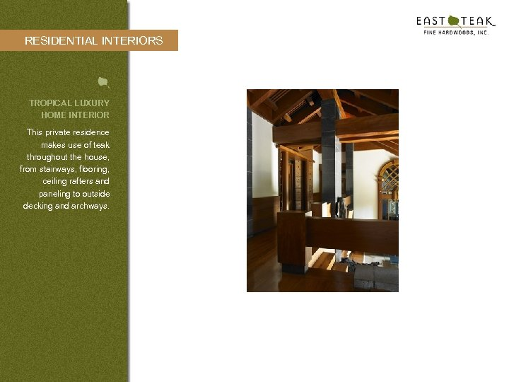 RESIDENTIAL INTERIORS TROPICAL LUXURY HOME INTERIOR This private residence makes use of teak throughout