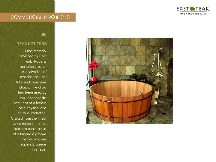 COMMERCIAL PROJECTS TEAK HOT TUBS Using material furnished by East Teak, Roberts manufactures an