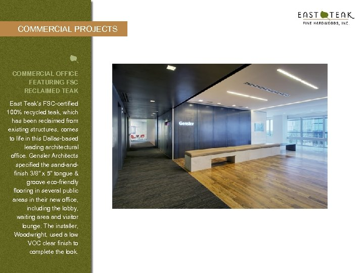 COMMERCIAL PROJECTS COMMERCIAL OFFICE FEATURING FSC RECLAIMED TEAK East Teak's FSC-certified 100% recycled teak,