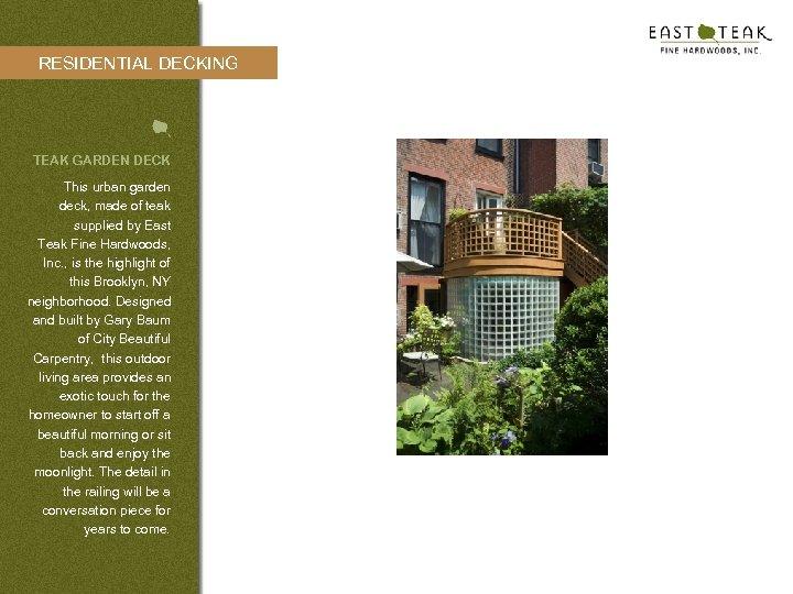 RESIDENTIAL DECKING TEAK GARDEN DECK This urban garden deck, made of teak supplied by