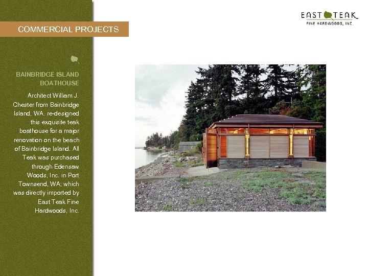 COMMERCIAL PROJECTS BAINBRIDGE ISLAND BOATHOUSE Architect William J. Chester from Bainbridge Island, WA. re-designed