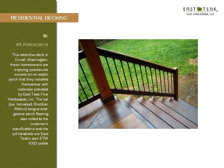 RESIDENTIAL DECKING IPÉ PORCH DECK This attractive deck in Duvall, Washington, these homeowners are