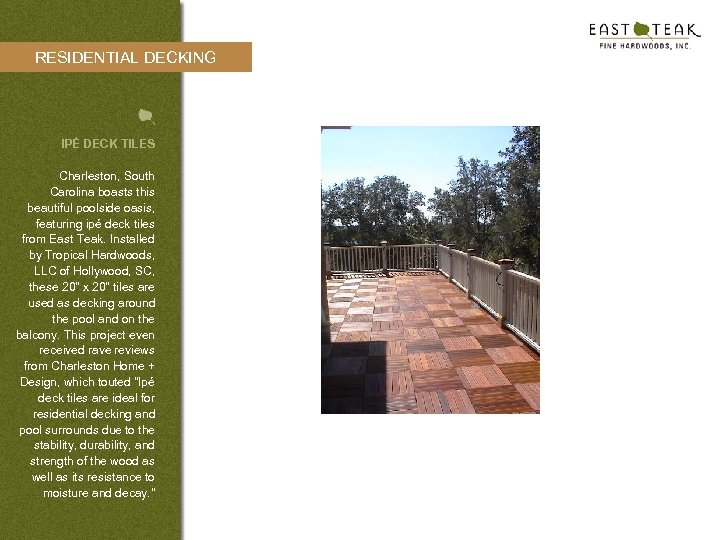 RESIDENTIAL DECKING IPÉ DECK TILES Charleston, South Carolina boasts this beautiful poolside oasis, featuring