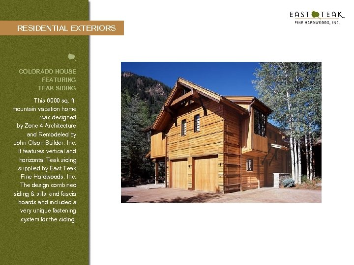 RESIDENTIAL EXTERIORS COLORADO HOUSE FEATURING TEAK SIDING This 6000 sq. ft. mountain vacation home