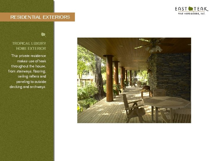 RESIDENTIAL EXTERIORS TROPICAL LUXURY HOME EXTERIOR This private residence makes use of teak throughout
