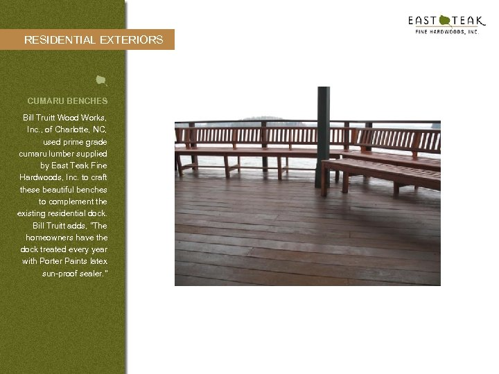 RESIDENTIAL EXTERIORS CUMARU BENCHES Bill Truitt Wood Works, Inc. , of Charlotte, NC, used