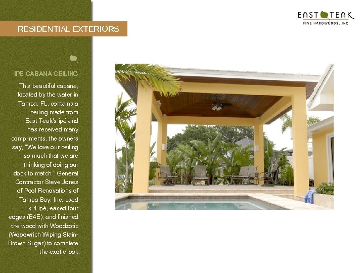 RESIDENTIAL EXTERIORS IPÉ CABANA CEILING This beautiful cabana, located by the water in Tampa,
