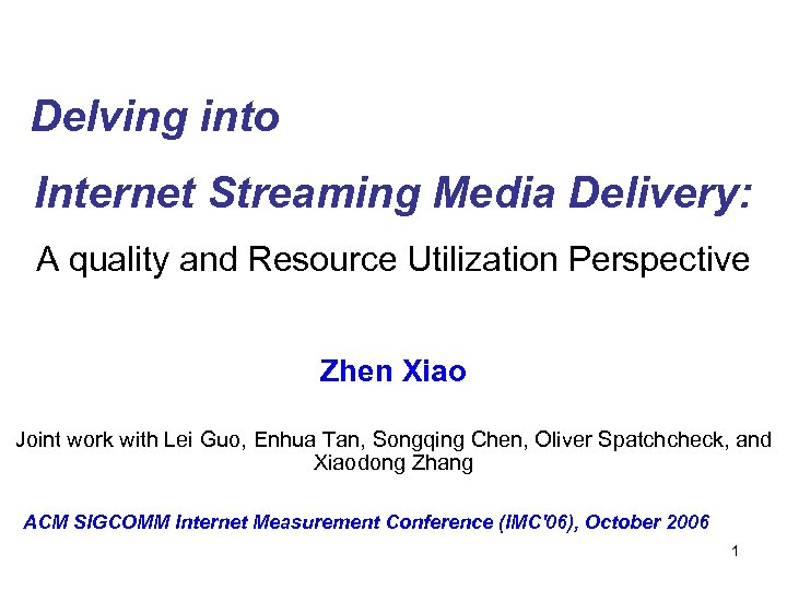 Delving into Internet Streaming Media Delivery: A quality and Resource Utilization Perspective Zhen Xiao