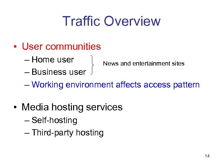 Traffic Overview • User communities – Home user News and entertainment sites – Business