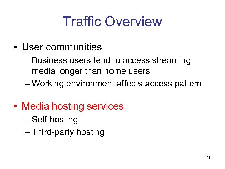 Traffic Overview • User communities – Business users tend to access streaming media longer