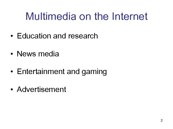 Multimedia on the Internet • Education and research • News media • Entertainment and