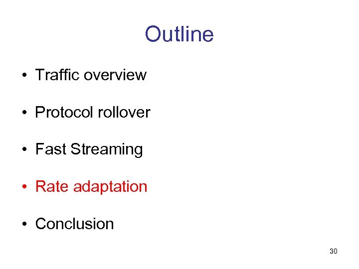Outline • Traffic overview • Protocol rollover • Fast Streaming • Rate adaptation •