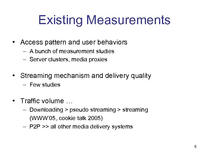Existing Measurements • Access pattern and user behaviors – A bunch of measurement studies