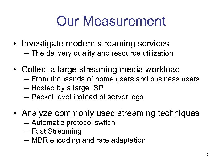 Our Measurement • Investigate modern streaming services – The delivery quality and resource utilization
