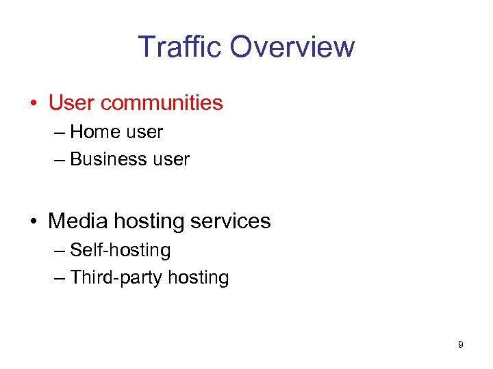 Traffic Overview • User communities – Home user – Business user • Media hosting