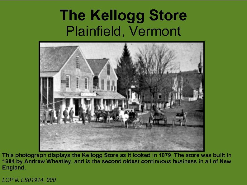 The Kellogg Store Plainfield, Vermont This photograph displays the Kellogg Store as it looked