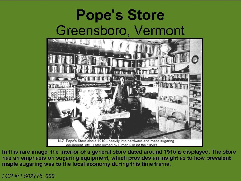 Pope's Store Greensboro, Vermont In this rare image, the interior of a general store