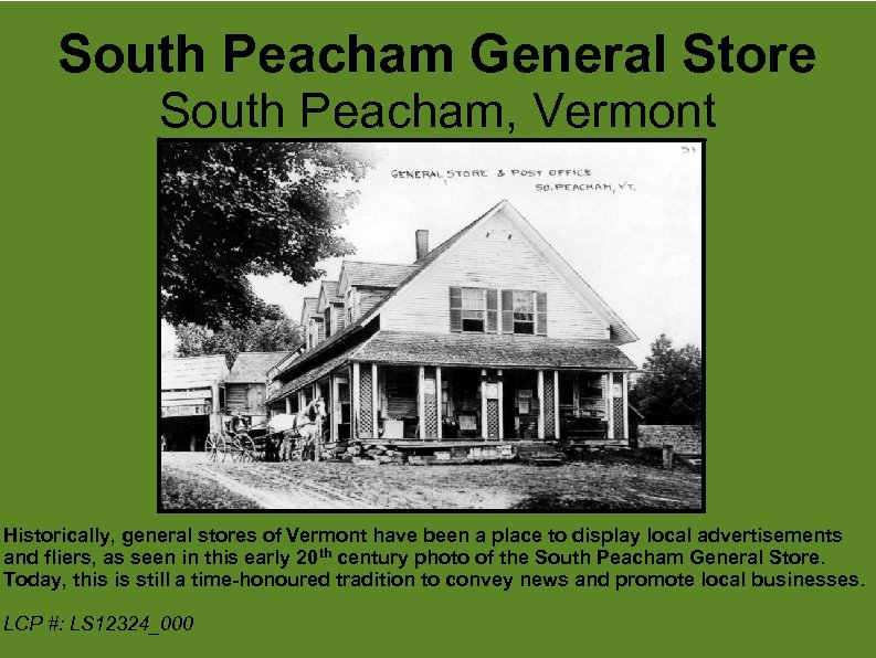 South Peacham General Store South Peacham, Vermont Historically, general stores of Vermont have been