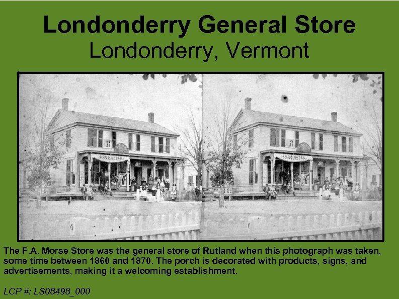Londonderry General Store Londonderry, Vermont The F. A. Morse Store was the general store