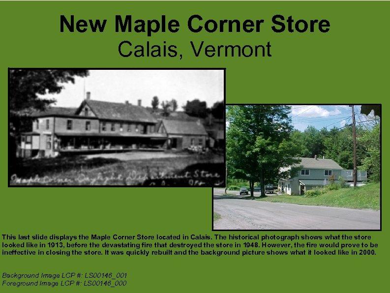 New Maple Corner Store Calais, Vermont This last slide displays the Maple Corner Store