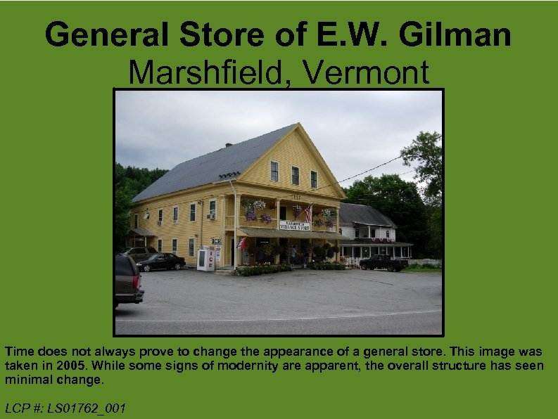 General Store of E. W. Gilman Marshfield, Vermont Time does not always prove to