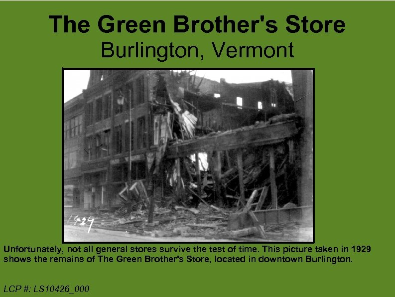 The Green Brother's Store Burlington, Vermont Unfortunately, not all general stores survive the test