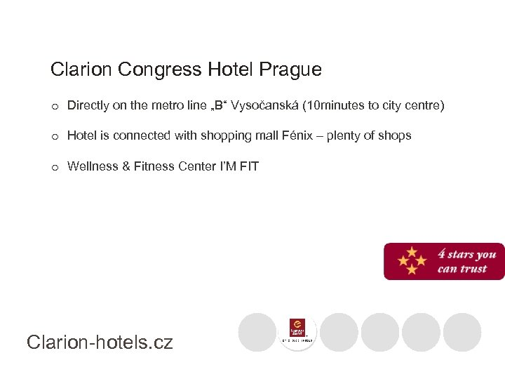 "Clarion Congress Hotel Prague o Directly on the metro line ""B"" Vysočanská (10 minutes"