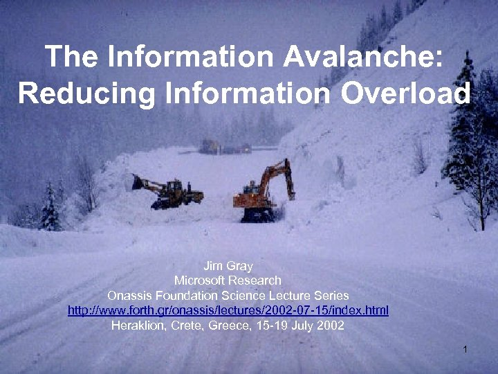 The Information Avalanche: Reducing Information Overload Jim Gray Microsoft Research Onassis Foundation Science Lecture