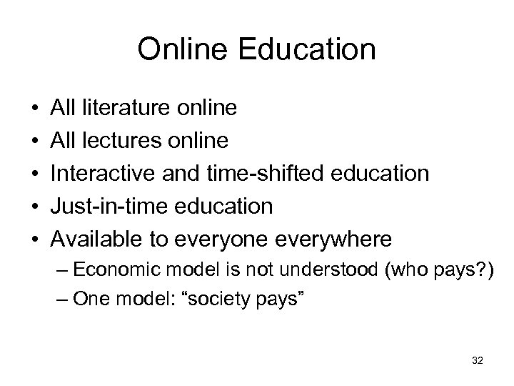 Online Education • • • All literature online All lectures online Interactive and time-shifted