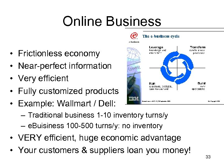 Online Business • • • Frictionless economy Near-perfect information Very efficient Fully customized products