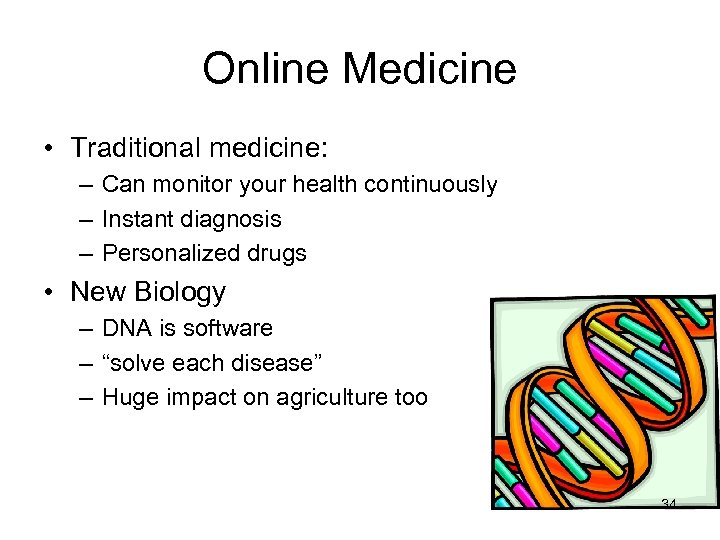 Online Medicine • Traditional medicine: – Can monitor your health continuously – Instant diagnosis