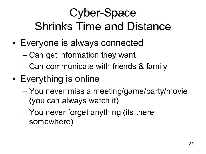 Cyber-Space Shrinks Time and Distance • Everyone is always connected – Can get information
