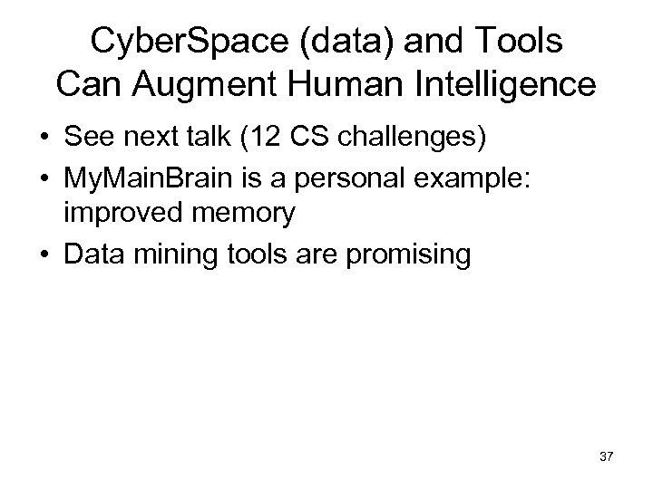 Cyber. Space (data) and Tools Can Augment Human Intelligence • See next talk (12