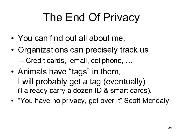 The End Of Privacy • You can find out all about me. • Organizations