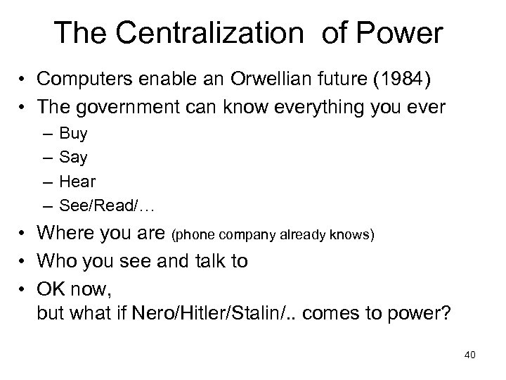 The Centralization of Power • Computers enable an Orwellian future (1984) • The government