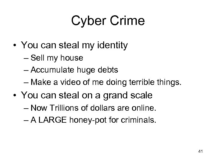 Cyber Crime • You can steal my identity – Sell my house – Accumulate