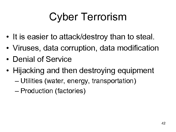 Cyber Terrorism • • It is easier to attack/destroy than to steal. Viruses, data