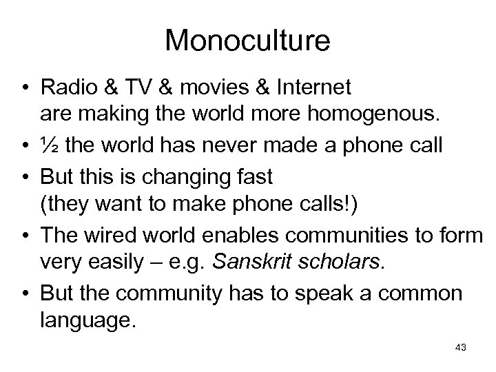 Monoculture • Radio & TV & movies & Internet are making the world more