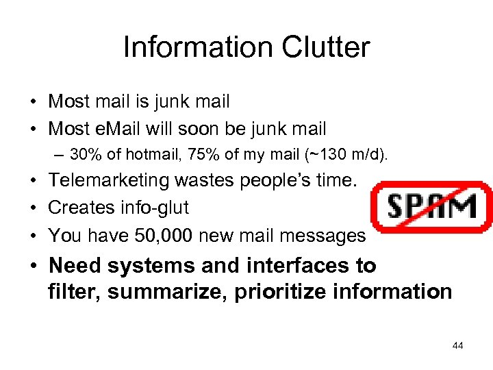 Information Clutter • Most mail is junk mail • Most e. Mail will soon