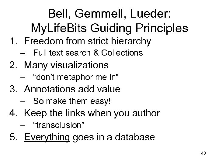 Bell, Gemmell, Lueder: My. Life. Bits Guiding Principles 1. Freedom from strict hierarchy –