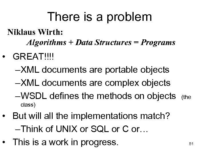 There is a problem Niklaus Wirth: Algorithms + Data Structures = Programs • GREAT!!!!