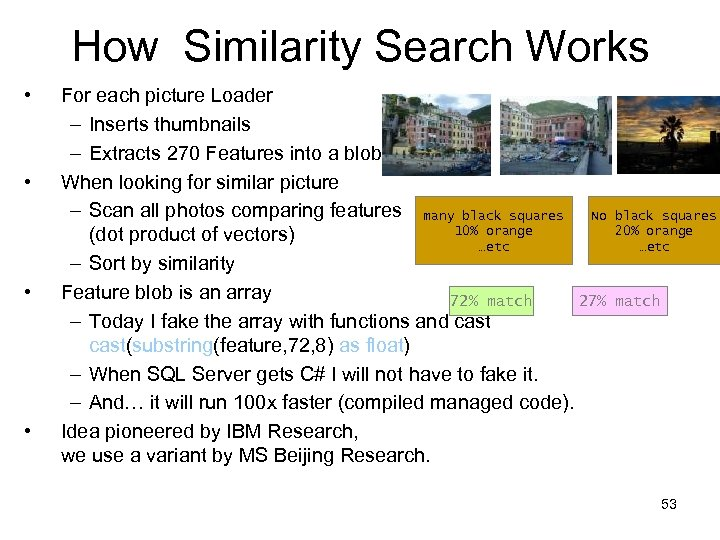 How Similarity Search Works • • For each picture Loader – Inserts thumbnails –