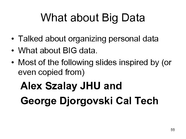 What about Big Data • Talked about organizing personal data • What about BIG