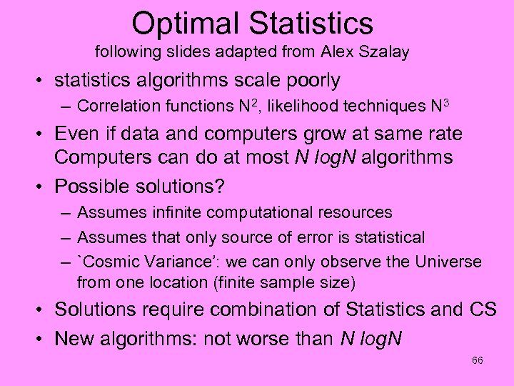 Optimal Statistics following slides adapted from Alex Szalay • statistics algorithms scale poorly –