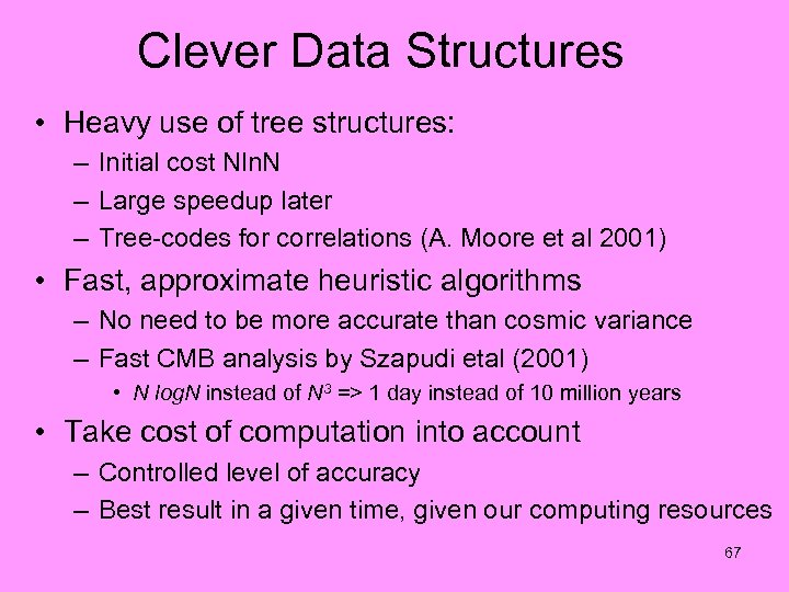 Clever Data Structures • Heavy use of tree structures: – Initial cost Nln. N