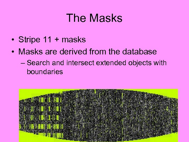 The Masks • Stripe 11 + masks • Masks are derived from the database
