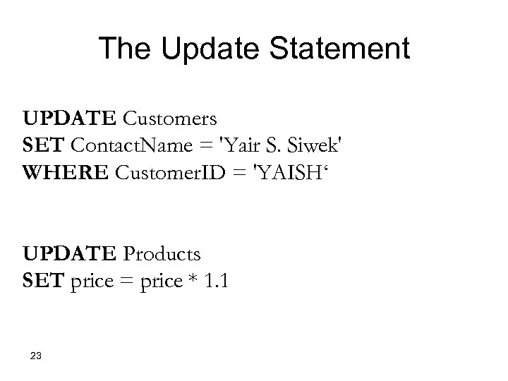 The Update Statement UPDATE Customers SET Contact. Name = 'Yair S. Siwek' WHERE Customer.